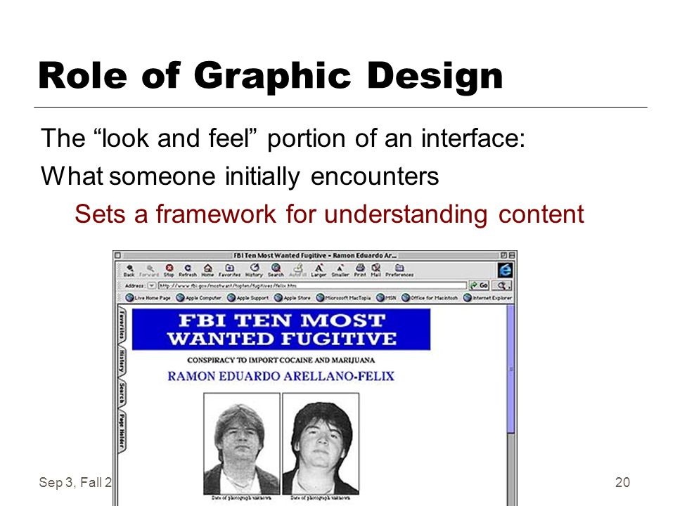 "Sep 3, Fall 2004CS 445520 Role of Graphic Design The ""look and feel"" portion of an interface: What someone initially encounters Sets a framework for u"