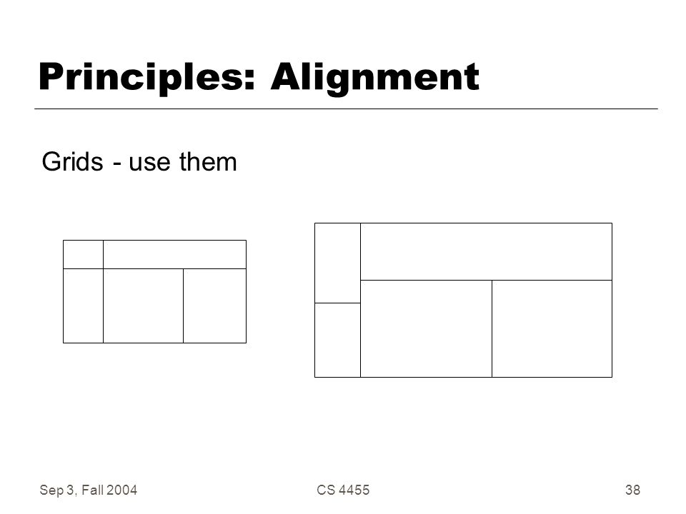 Sep 3, Fall 2004CS 445538 Principles: Alignment Grids - use them