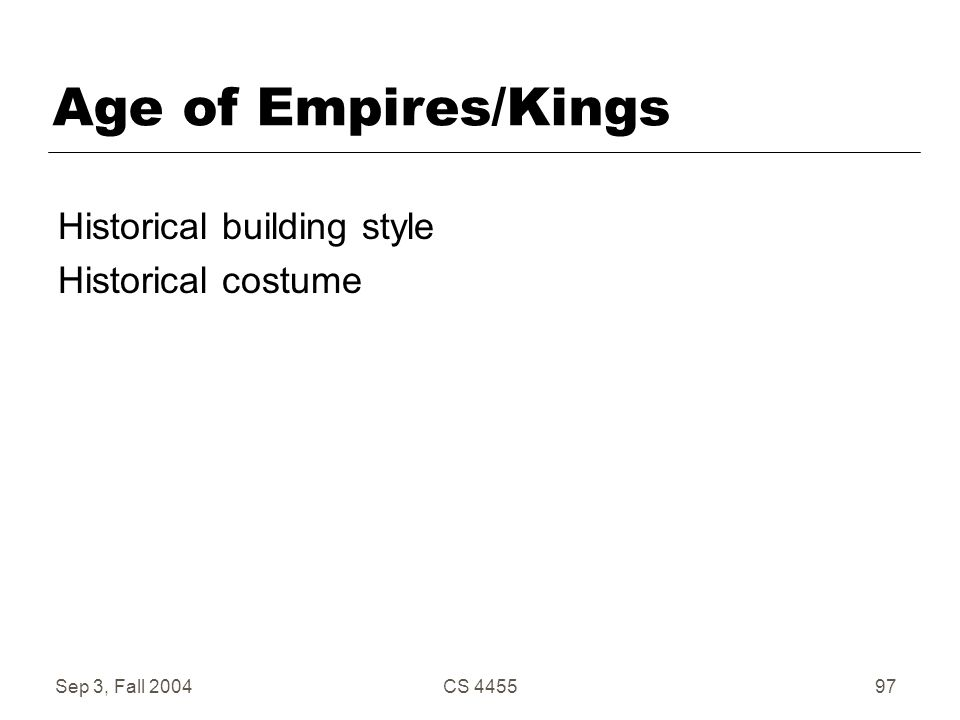 Sep 3, Fall 2004CS 445597 Age of Empires/Kings Historical building style Historical costume