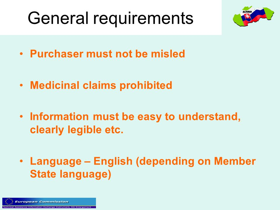 General requirements Purchaser must not be misled Medicinal claims prohibited Information must be easy to understand, clearly legible etc. Language –