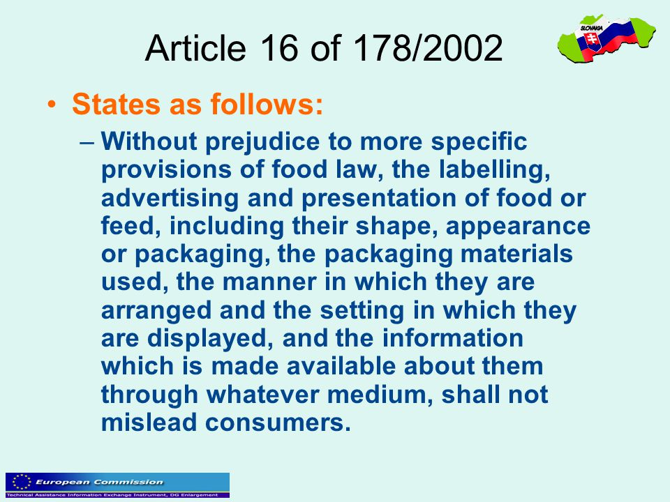 Article 16 of 178/2002 States as follows: –Without prejudice to more specific provisions of food law, the labelling, advertising and presentation of f