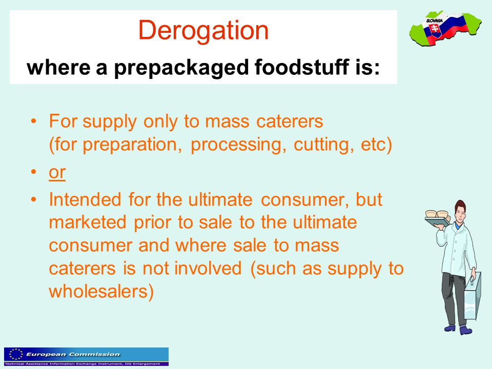 Derogation where a prepackaged foodstuff is: For supply only to mass caterers (for preparation, processing, cutting, etc) or Intended for the ultimate