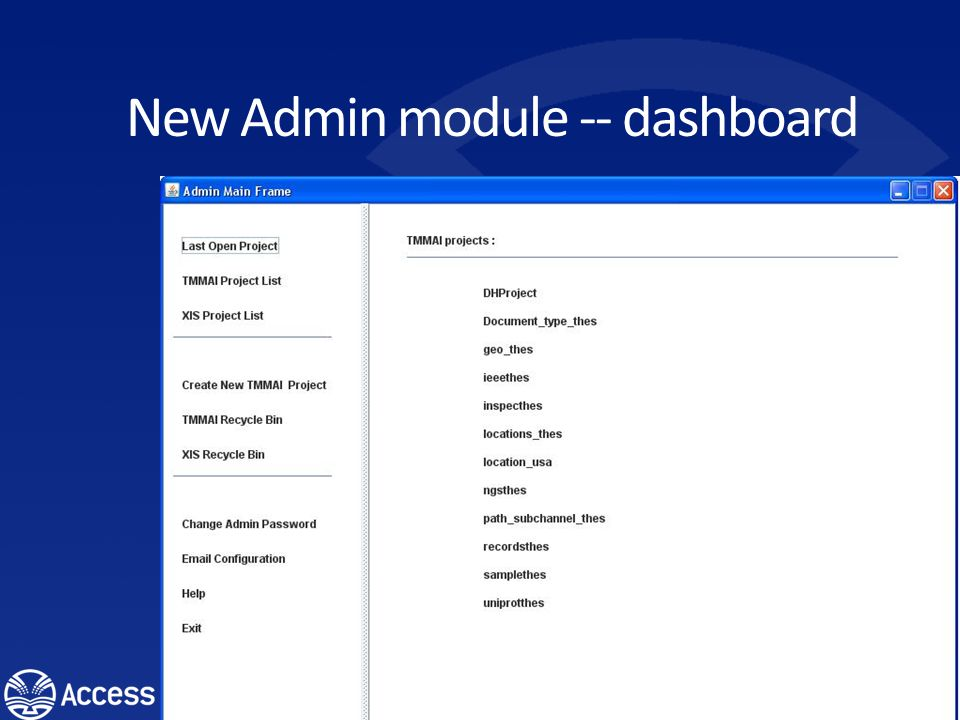 Administrative Module Redesigned Redesigned UI to Dashboard interface – Project lists more legible and manageable – More intuitive