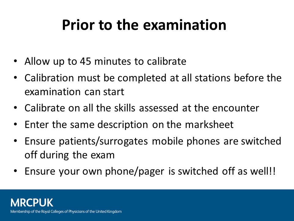 Allow up to 45 minutes to calibrate Calibration must be completed at all stations before the examination can start Calibrate on all the skills assesse