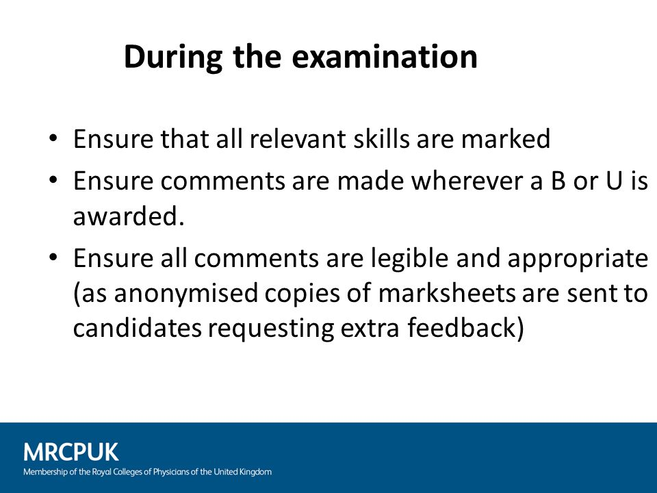 Ensure that all relevant skills are marked Ensure comments are made wherever a B or U is awarded. Ensure all comments are legible and appropriate (as