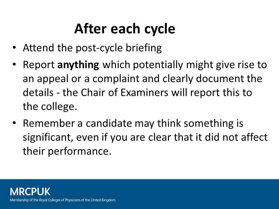 Attend the post-cycle briefing Report anything which potentially might give rise to an appeal or a complaint and clearly document the details - the Ch