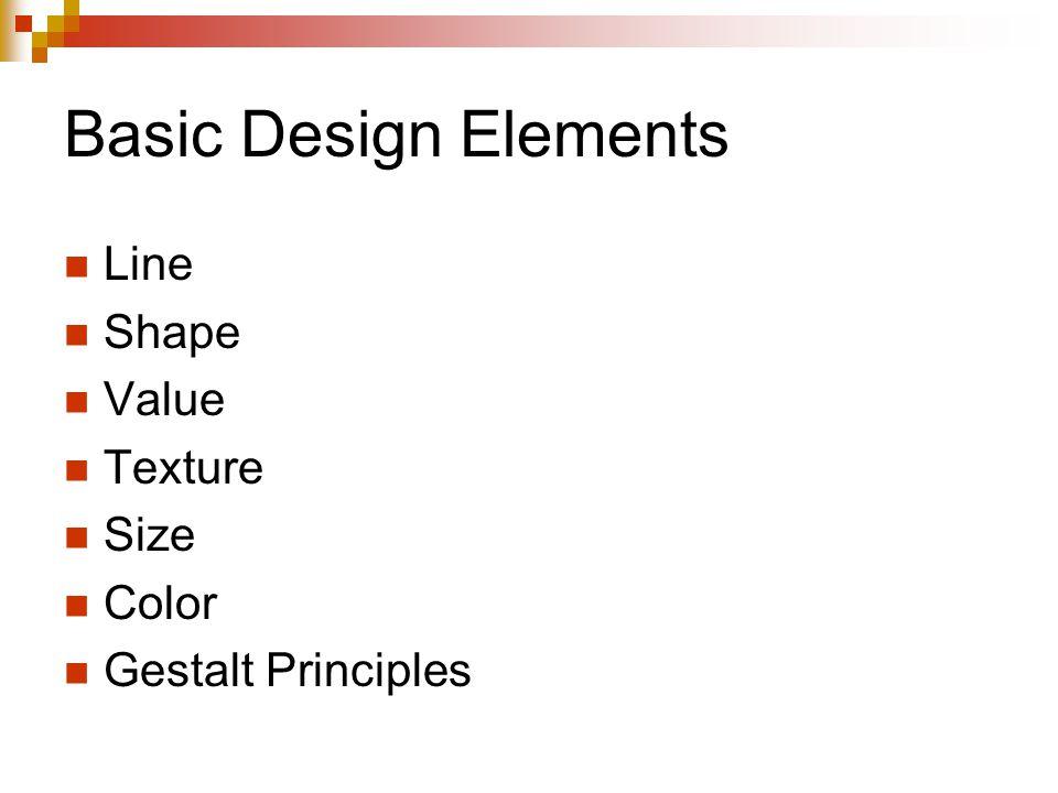 Basic Design Elements Line Shape Value Texture Size Color Gestalt Principles