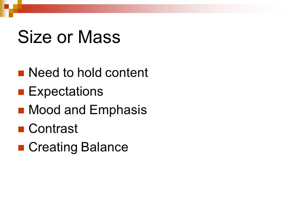 Size or Mass Need to hold content Expectations Mood and Emphasis Contrast Creating Balance