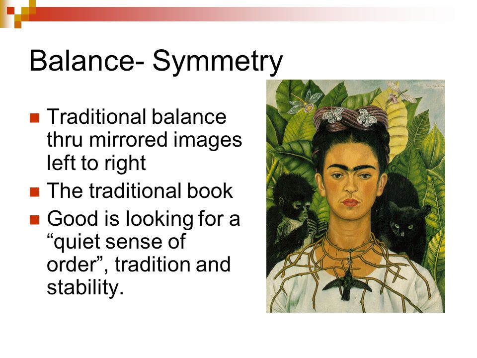 Balance- Symmetry Traditional balance thru mirrored images left to right The traditional book Good is looking for a quiet sense of order , tradition and stability.