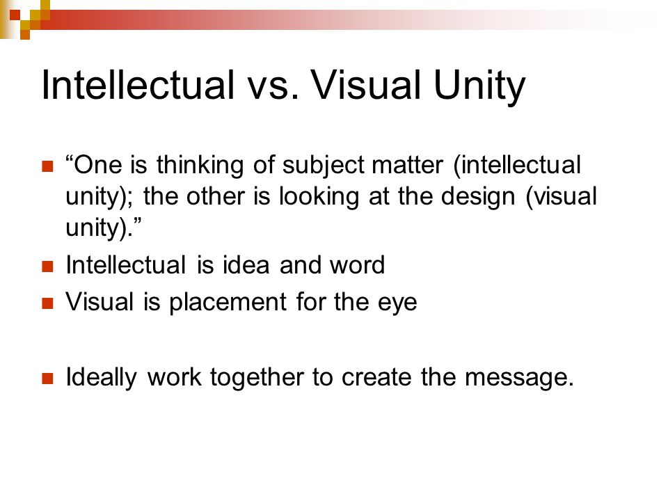 "Intellectual vs. Visual Unity ""One is thinking of subject matter (intellectual unity); the other is looking at the design (visual unity)."" Intellectua"