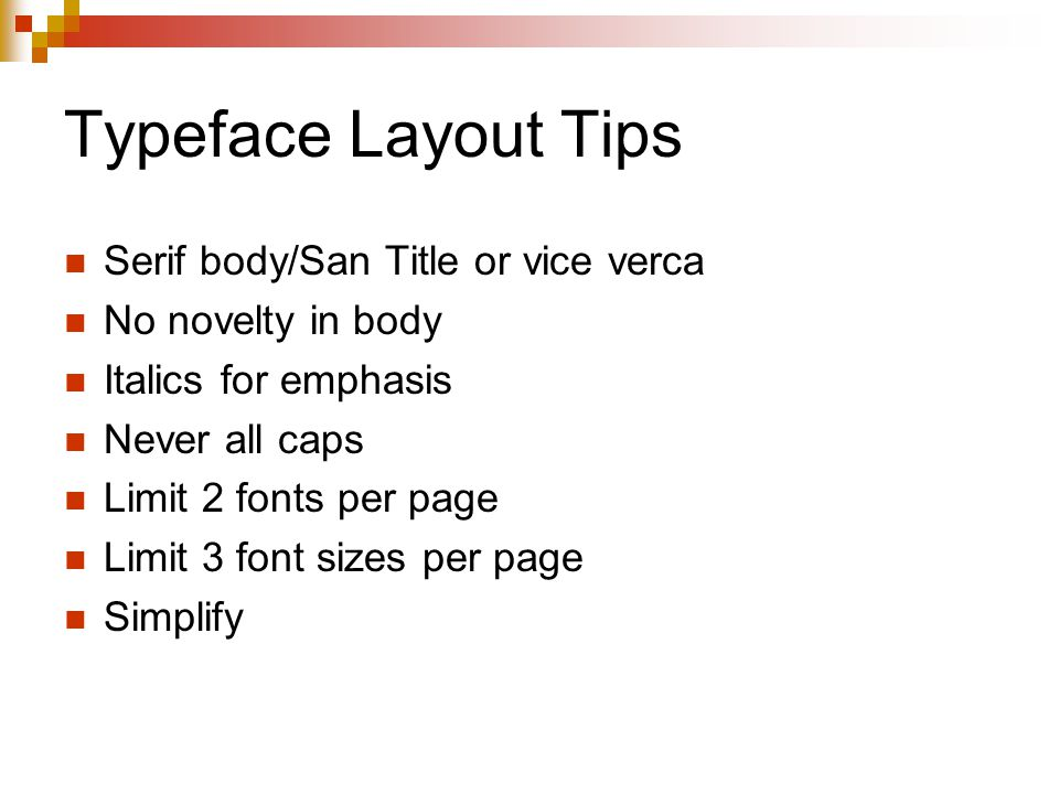 Typeface Layout Tips Serif body/San Title or vice verca No novelty in body Italics for emphasis Never all caps Limit 2 fonts per page Limit 3 font sizes per page Simplify
