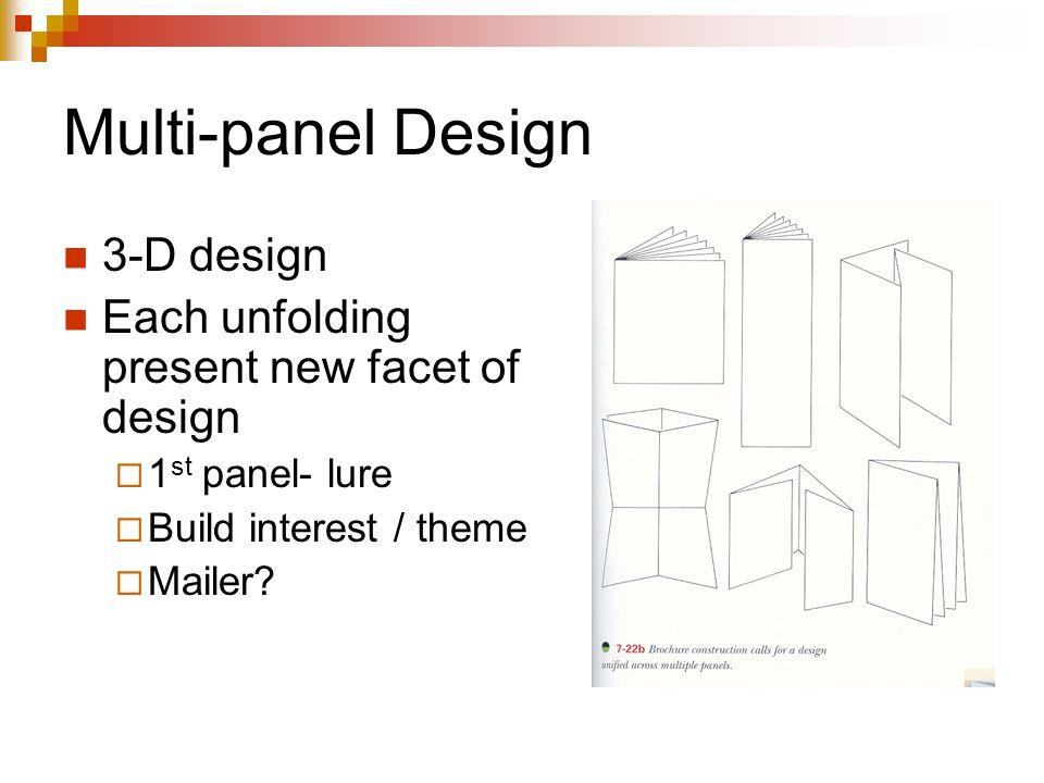 Multi-panel Design 3-D design Each unfolding present new facet of design  1 st panel- lure  Build interest / theme  Mailer