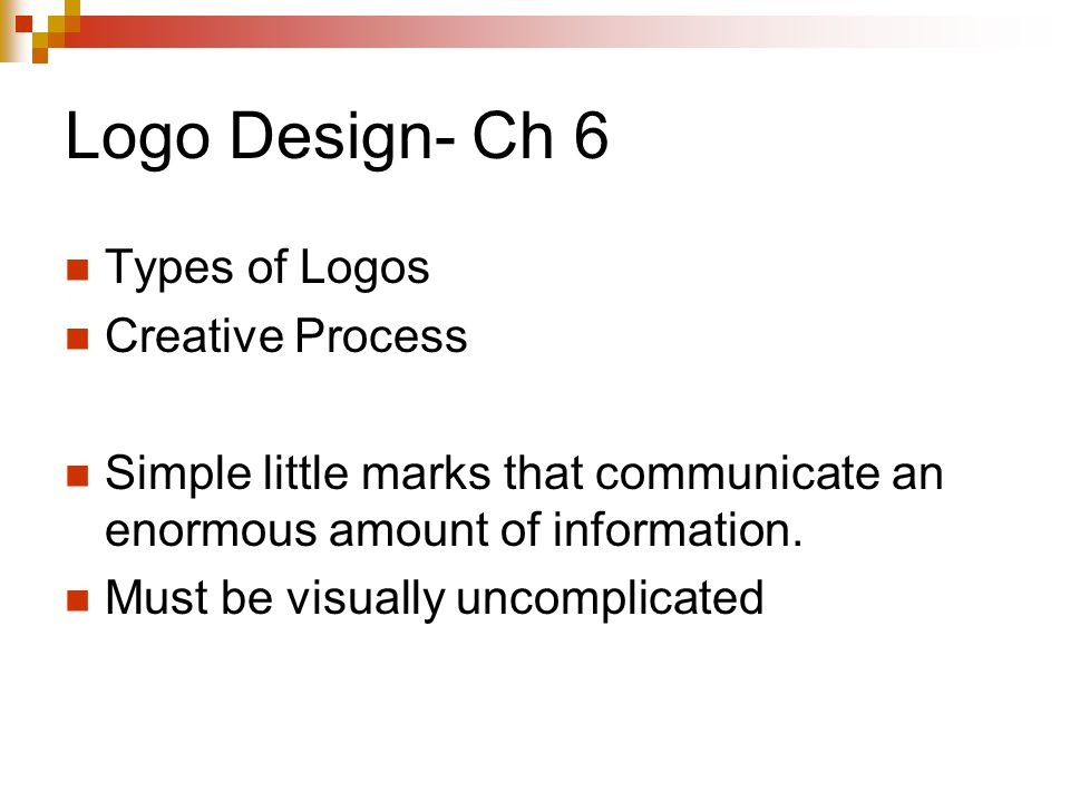 Logo Design- Ch 6 Types of Logos Creative Process Simple little marks that communicate an enormous amount of information.
