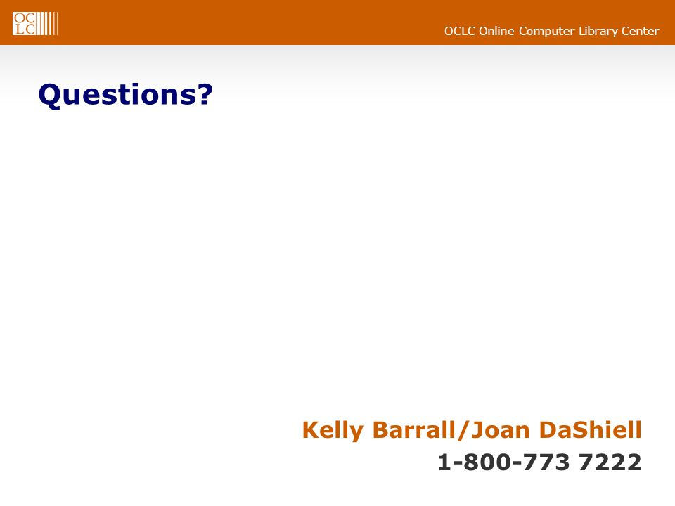 OCLC Online Computer Library Center Questions Kelly Barrall/Joan DaShiell 1-800-773 7222