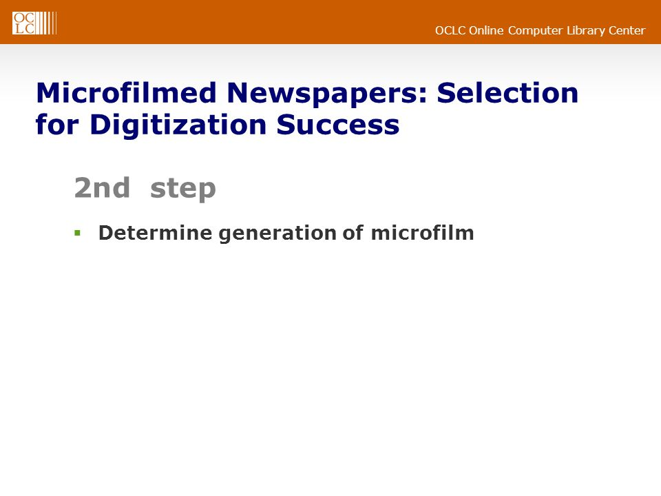 OCLC Online Computer Library Center Microfilmed Newspapers: Selection for Digitization Success 2nd step  Determine generation of microfilm