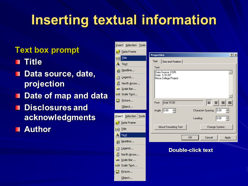 Inserting textual information Text box prompt Title Data source, date, projection Date of map and data Disclosures and acknowledgments Author Double-click text