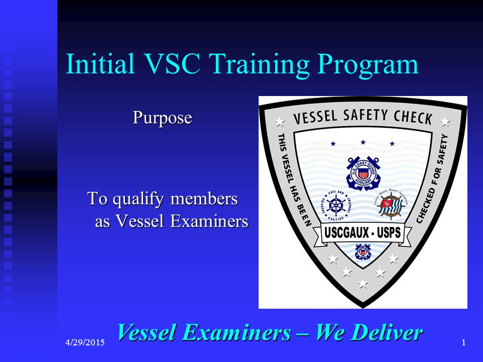 4/29/2015111 Chapter 5 Federal Requirements Pamphlet Federal Requirements Pamphlet Coast Guard Infoline Coast Guard Infoline State Boating Handbook State Boating Handbook VSC Form 7012 VSC Form 7012  Submitted to Squadron Chair  Chair files online with HQ
