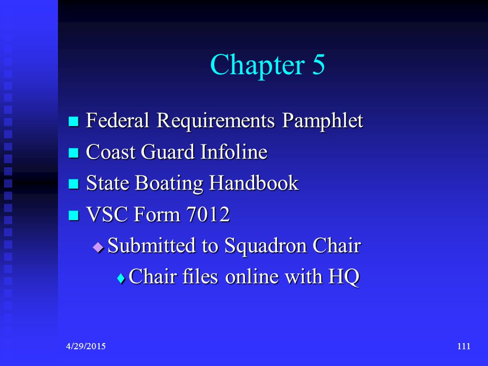 4/29/2015110 Chapter 5 – Forms and Materials This chapter provides information on resources and forms applicable to the Vessel Safety Check Program. T