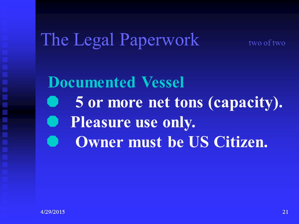 4/29/201520 The Legal Paperwork one of two State Registration  Must be registered in the state of principal use.  Vessel numbers are obtained from t