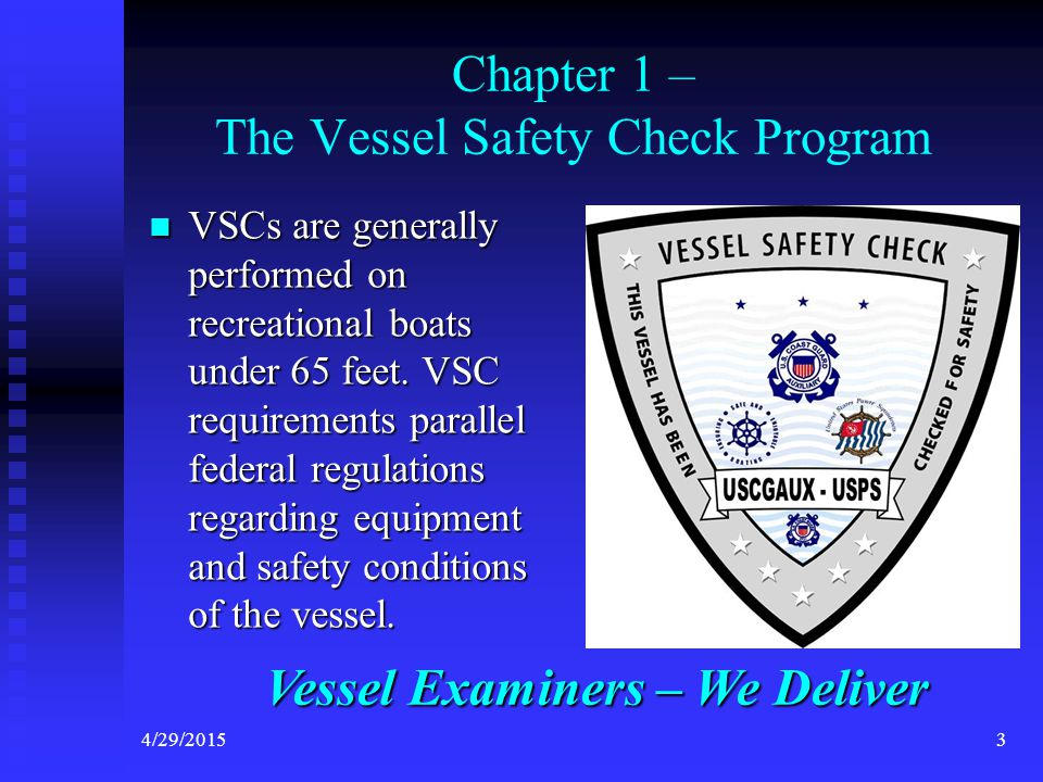 4/29/20153 Chapter 1 – The Vessel Safety Check Program VSCs are generally performed on recreational boats under 65 feet.