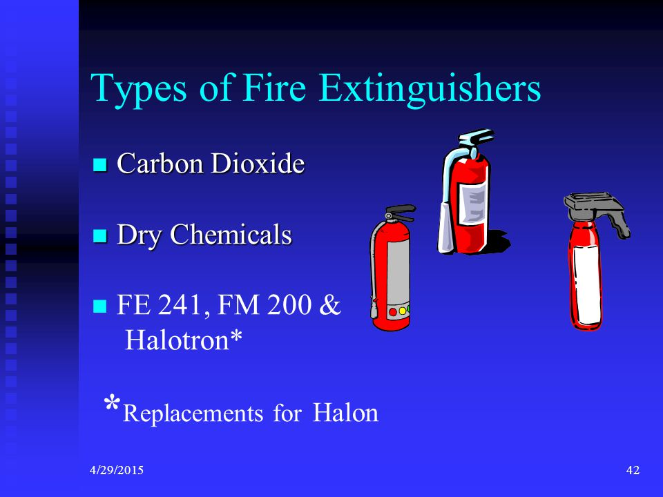 4/29/201541 Fire Extinguishers Must be Coast Guard approved Must be Coast Guard approved Coast Guard classification Coast Guard classification  B-I, B-II  Indicates weight of agent  Type of fire