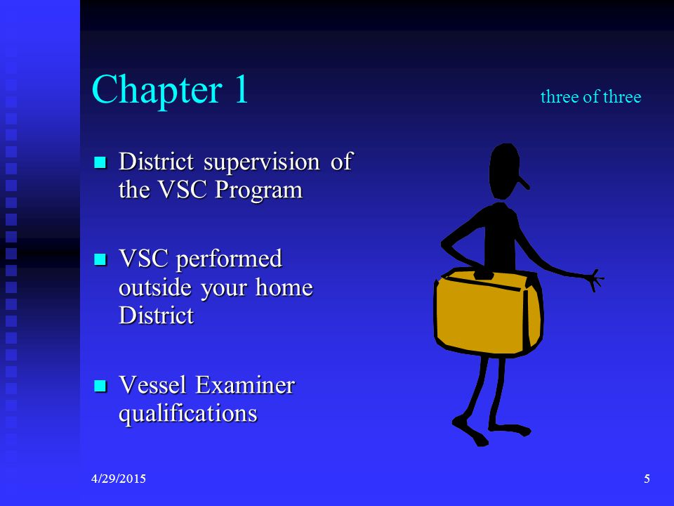 4/29/20154 Chapter 1 two of three Vessels eligible for the VSC Vessels eligible for the VSC Vessels NOT eligible for the VSC Vessels NOT eligible for