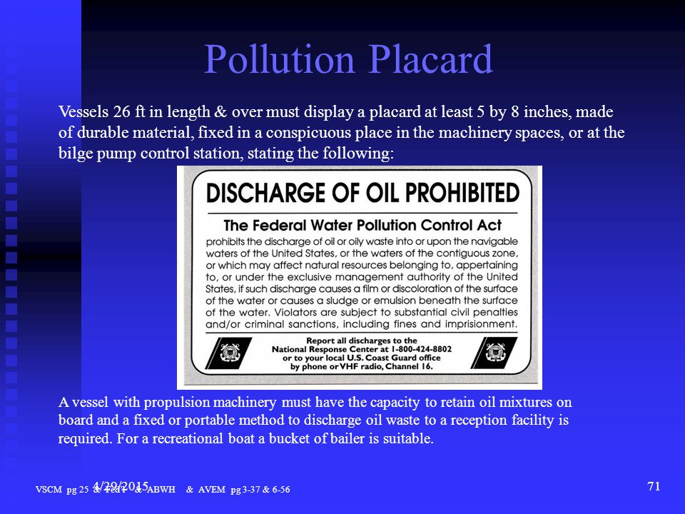 4/29/201570 The Federal Water Pollution Control Act Prohibits the discharge of oil or hazardous substances which may be harmful into U.S.