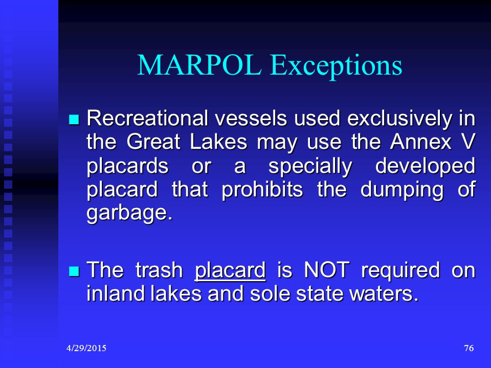 4/29/201575 MARPOL Placard May be ordered free from USPS Insurance Provider on VSC Web Site United States vessels of 26 feet or longer must display, i
