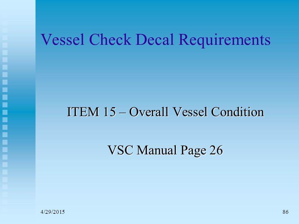 4/29/201585 State and Local Requirements The requirements of the state where the VSC is conducted will be included in the VSC.