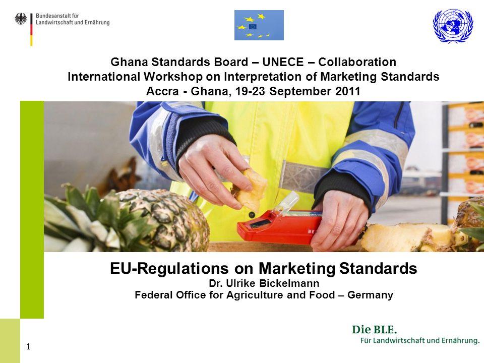 1 Ghana Standards Board – UNECE – Collaboration International Workshop on Interpretation of Marketing Standards Accra - Ghana, 19-23 September 2011 EU-Regulations on Marketing Standards Dr.