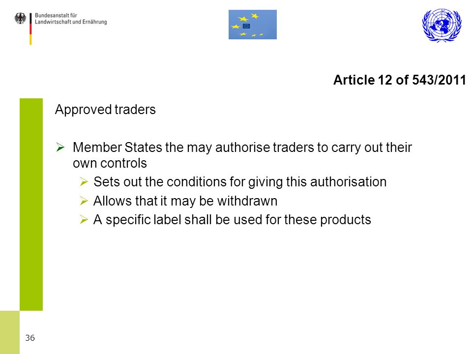 36 Approved traders  Member States the may authorise traders to carry out their own controls  Sets out the conditions for giving this authorisation