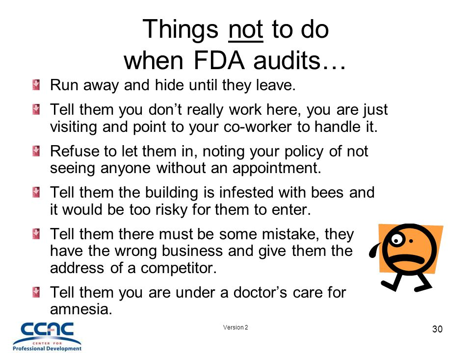 Version 2 30 Things not to do when FDA audits… Run away and hide until they leave.