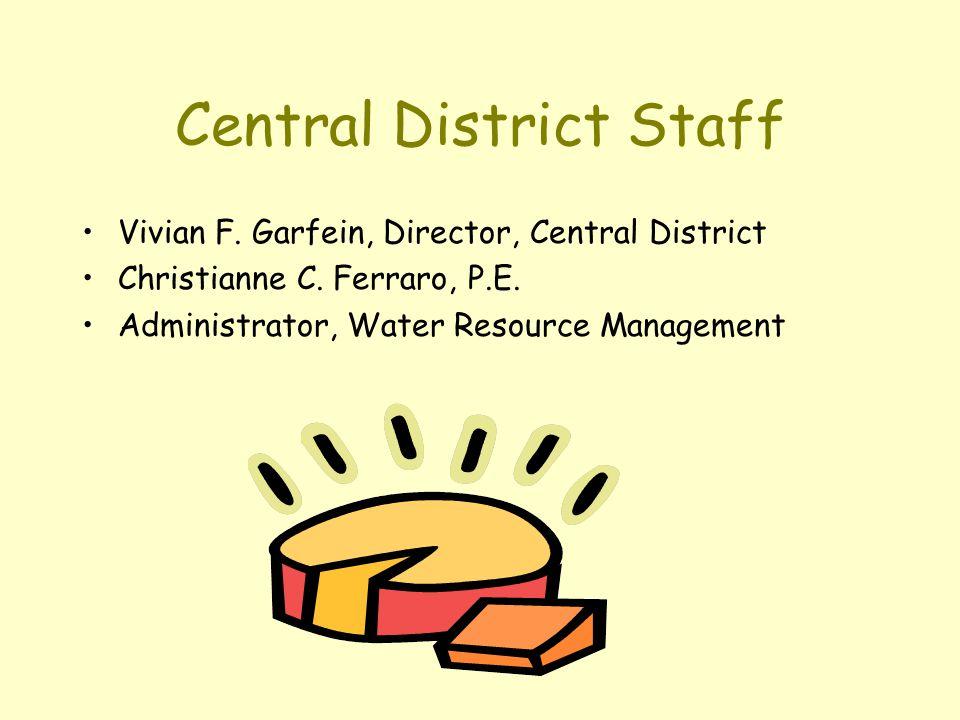Central District Staff Vivian F. Garfein, Director, Central District Christianne C. Ferraro, P.E. Administrator, Water Resource Management