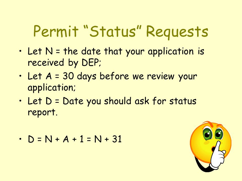 """Permit """"Status"""" Requests Let N = the date that your application is received by DEP; Let A = 30 days before we review your application; Let D = Date yo"""