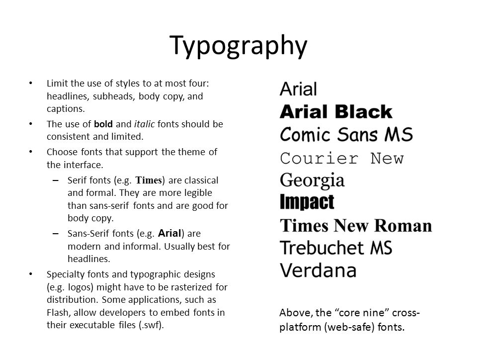 Typography Limit the use of styles to at most four: headlines, subheads, body copy, and captions.