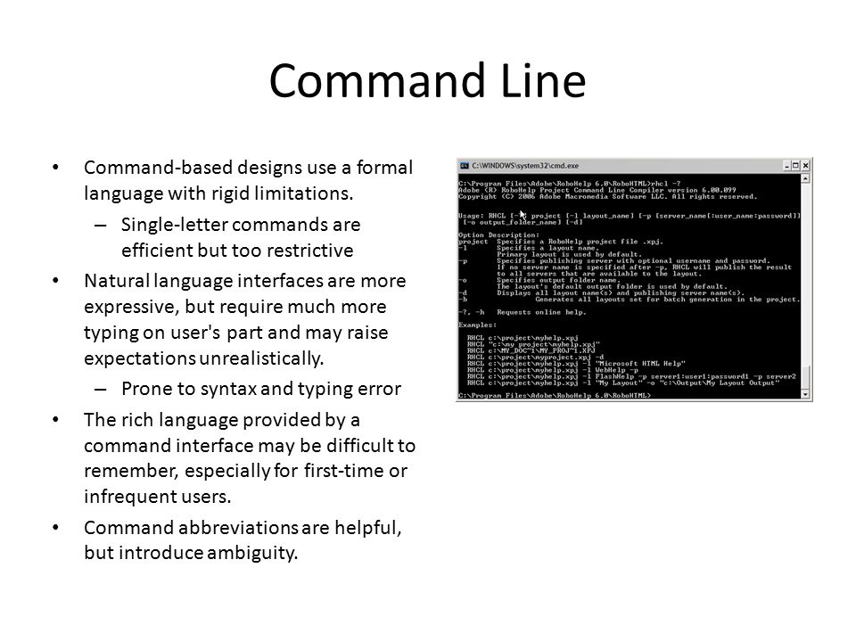 Command Line Command-based designs use a formal language with rigid limitations.