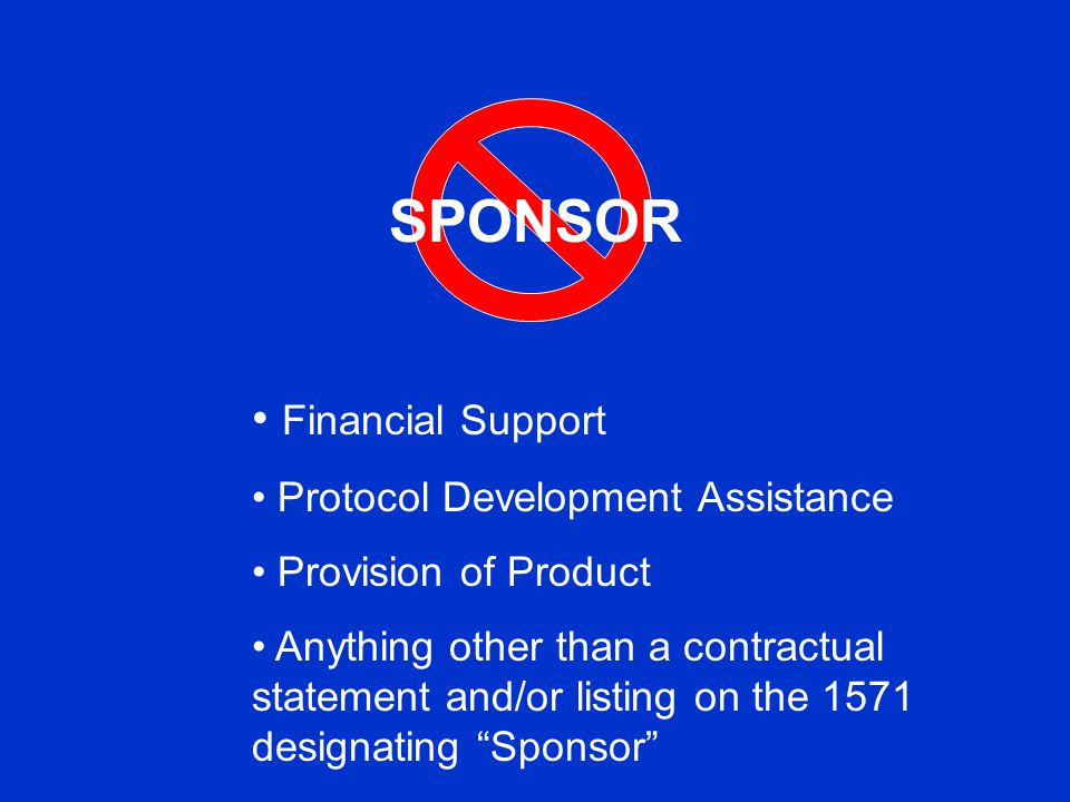 SPONSOR Financial Support Protocol Development Assistance Provision of Product Anything other than a contractual statement and/or listing on the 1571 designating Sponsor
