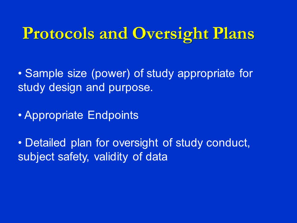 Protocols and Oversight Plans Sample size (power) of study appropriate for study design and purpose.