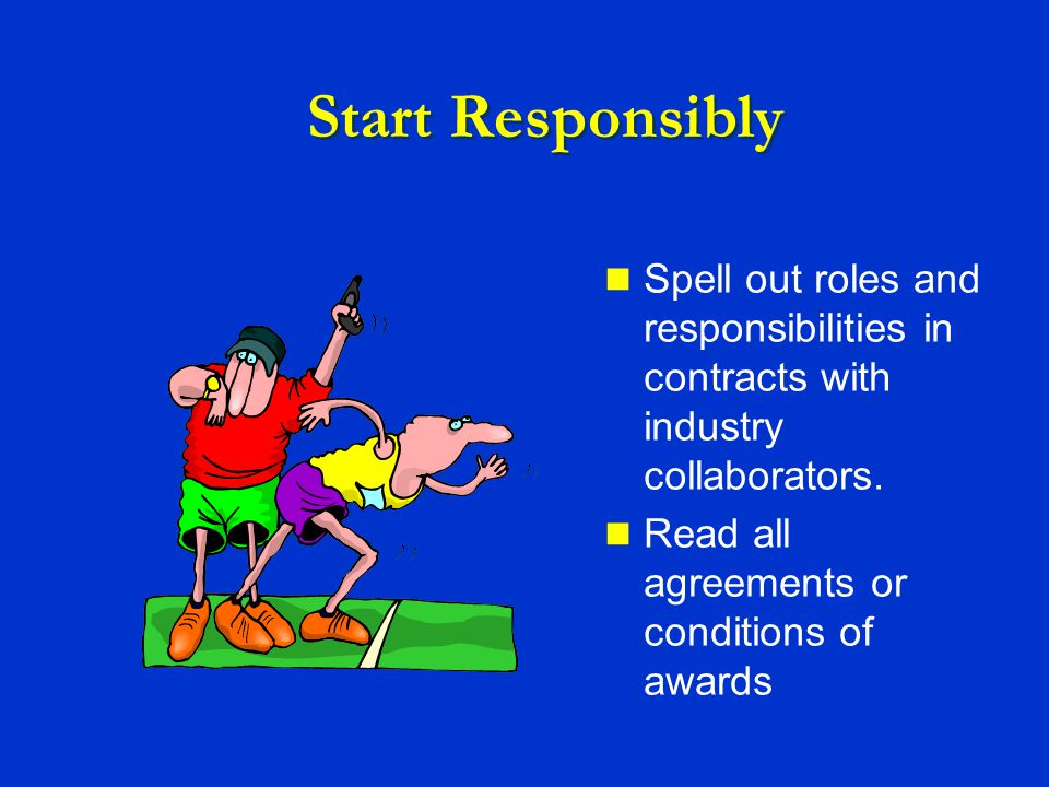 Start Responsibly Spell out roles and responsibilities in contracts with industry collaborators.