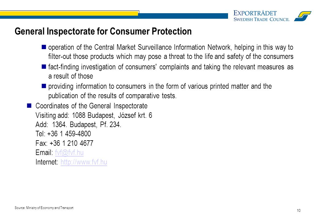 10 General Inspectorate for Consumer Protection operation of the Central Market Surveillance Information Network, helping in this way to filter-out those products which may pose a threat to the life and safety of the consumers fact-finding investigation of consumers complaints and taking the relevant measures as a result of those providing information to consumers in the form of various printed matter and the publication of the results of comparative tests.