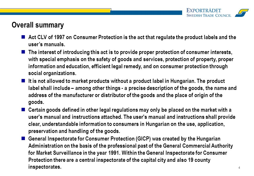 4 Overall summary Act CLV of 1997 on Consumer Protection is the act that regulate the product labels and the user's manuals. The interest of introduci