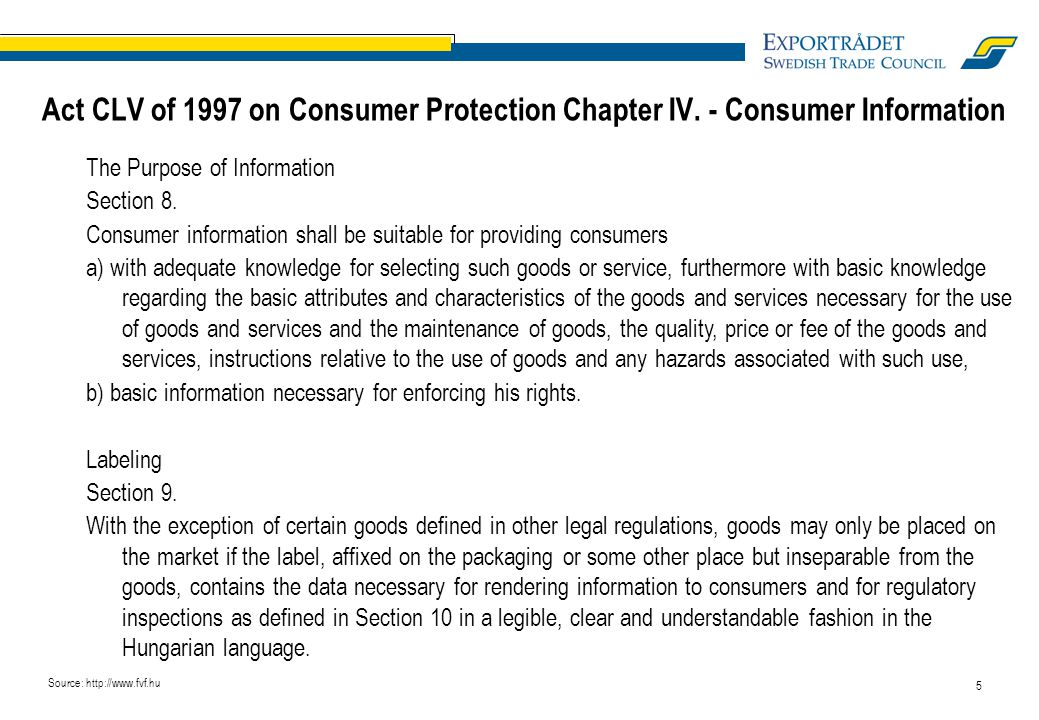 5 Act CLV of 1997 on Consumer Protection Chapter IV. - Consumer Information The Purpose of Information Section 8. Consumer information shall be suitab