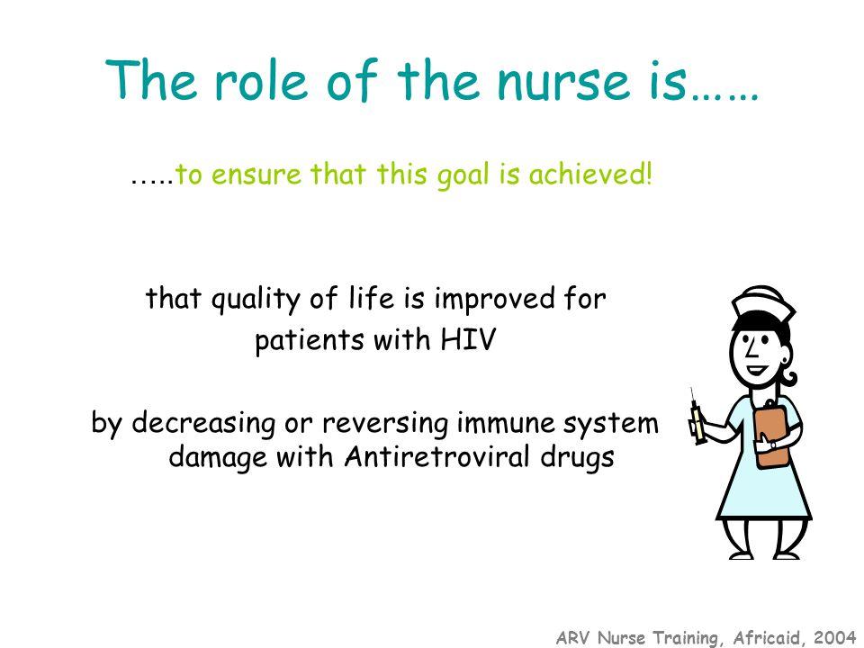 ARV Nurse Training, Africaid, 2004 The role of the nurse is…… …..