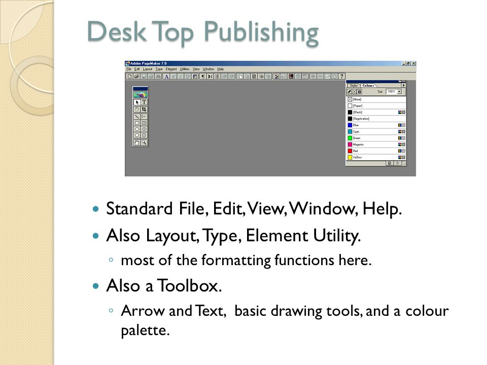 Desk Top Publishing Standard File, Edit, View, Window, Help. Also Layout, Type, Element Utility. ◦ most of the formatting functions here. Also a Toolb
