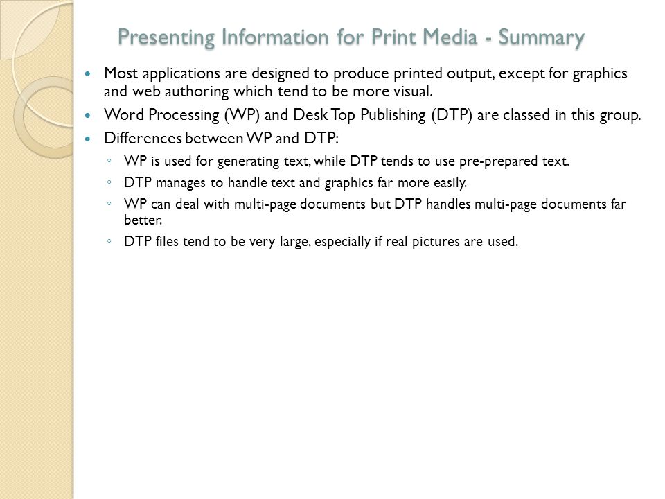 Presenting Information for Print Media - Summary Most applications are designed to produce printed output, except for graphics and web authoring which