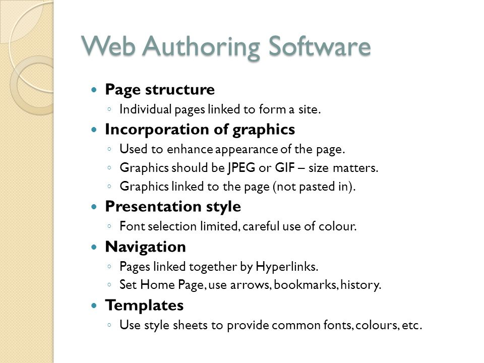 Web Authoring Software Page structure ◦ Individual pages linked to form a site. Incorporation of graphics ◦ Used to enhance appearance of the page. ◦