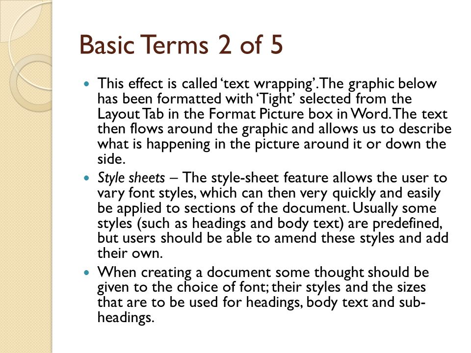 Basic Terms 3 of 5 Information management software Text formatting – Document processing software allows the user almost unrestricted choice of text – fonts, styles, and sizes.