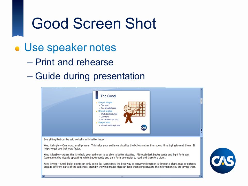 Good Screen Shot Use speaker notes –Print and rehearse –Guide during presentation
