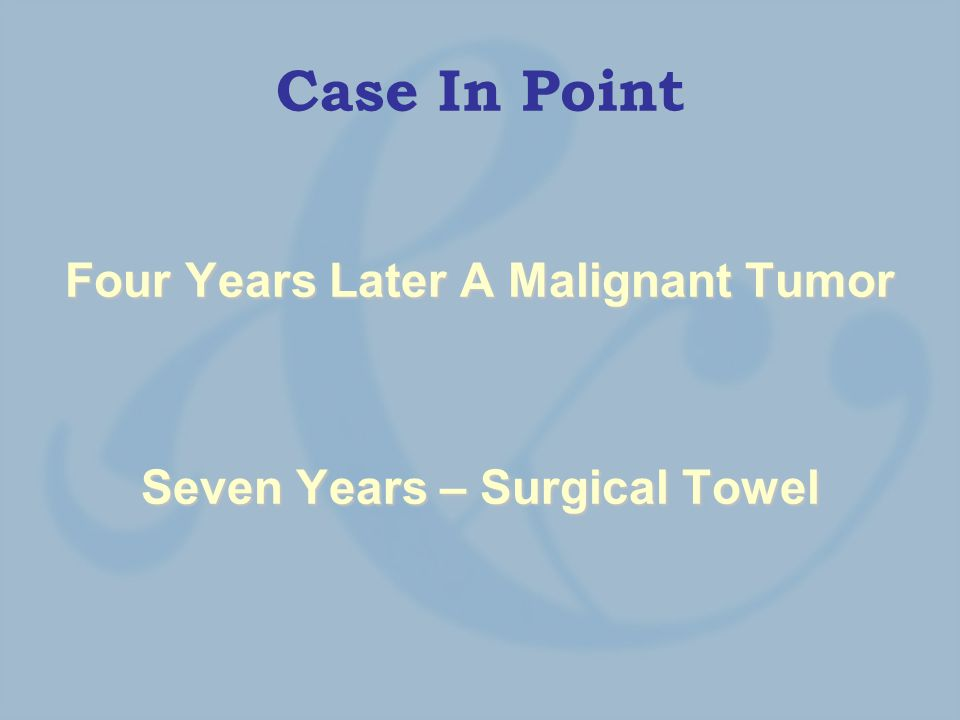 Case In Point Four Years Later A Malignant Tumor Seven Years – Surgical Towel