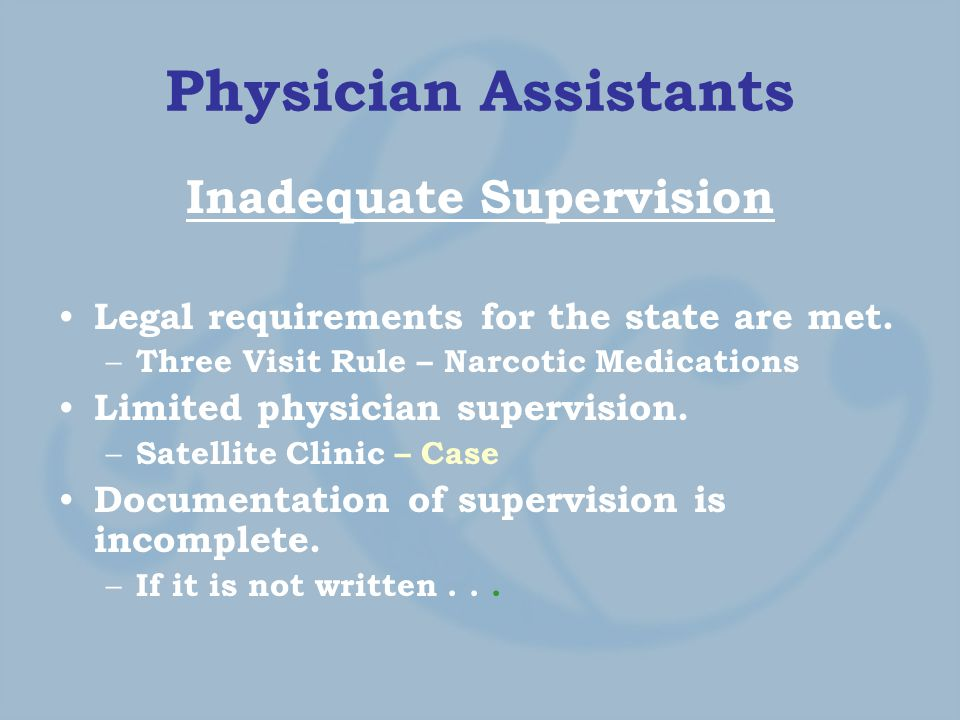 Physician Assistants Inadequate Supervision Legal requirements for the state are met.